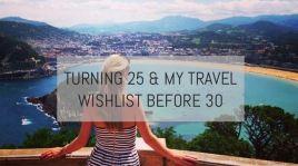 Turning 25 and My Travel Wishlist Before 30