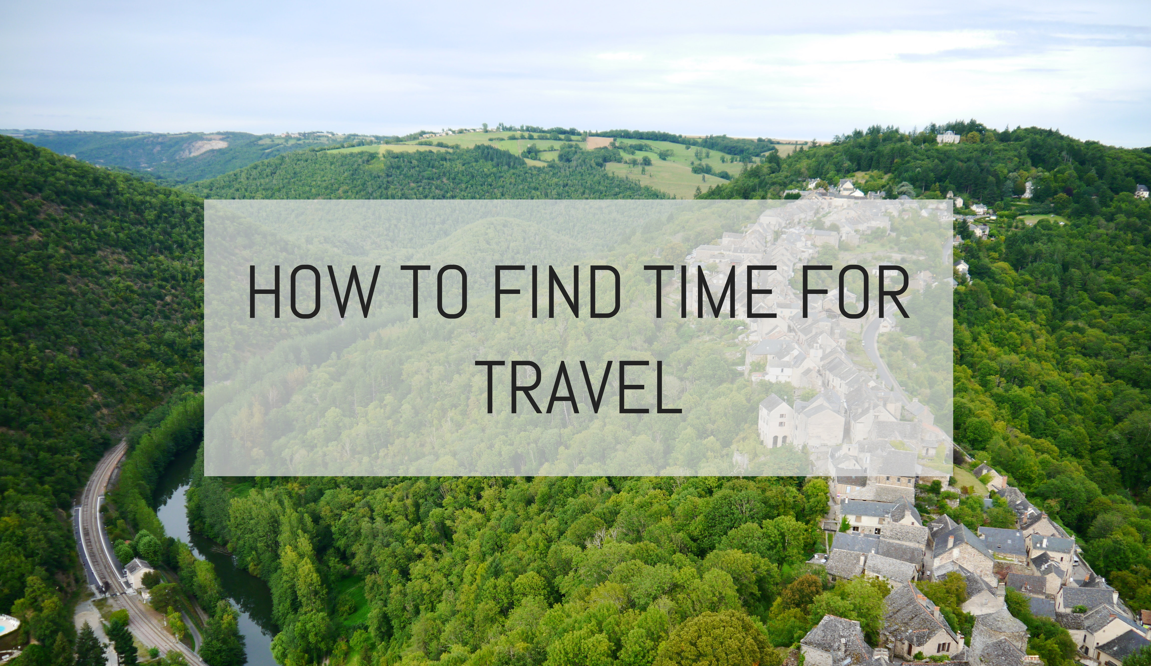 How To Find Time for Travel while Working a Full-Time Job